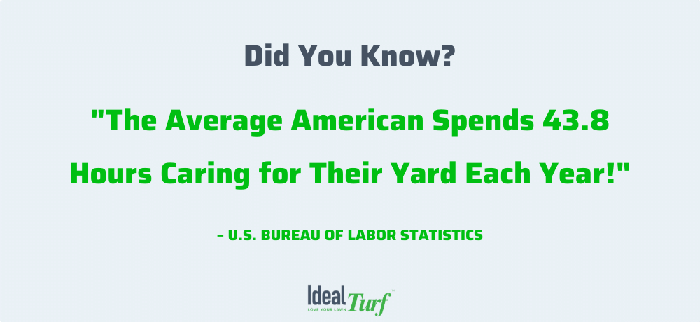 Did You Know? The Average American spends 43.8 hours caring for their yard each year!